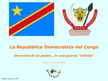 All Rights reserved - 2009 La Repubblica Democratica del Congo Overview di un paese… in una guerra infinita Roma, 5 novembre 2009.