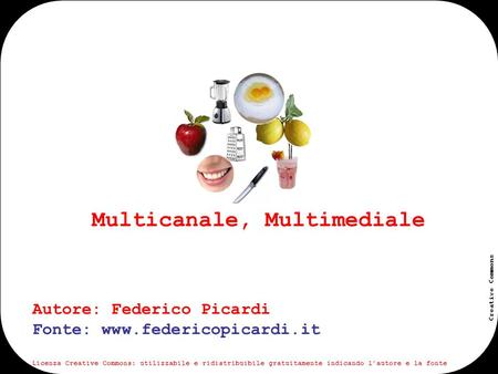 Www.federicopicardi.it Creative Commons Multicanale, Multimediale Autore: Federico Picardi Fonte: www.federicopicardi.it Licenza Creative Commons: utilizzabile.