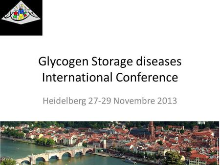 Glycogen Storage diseases International Conference Heidelberg 27-29 Novembre 2013.