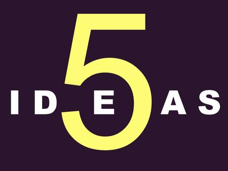5 I DEA S. What is emerging is a new kind of advertising, which is characterised by Patrick Collister, Big Won ideas people want to be part of.