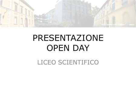 PRESENTAZIONE OPEN DAY LICEO SCIENTIFICO. QUADRO ORARIO.