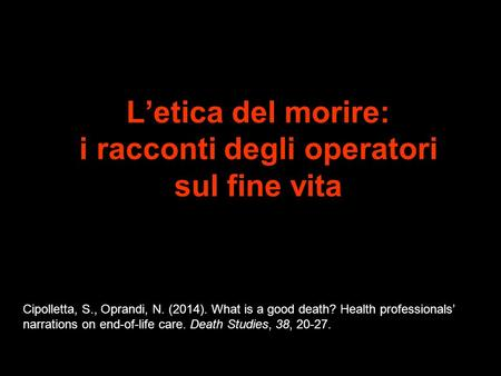 Letica del morire: i racconti degli operatori sul fine vita Cipolletta, S., Oprandi, N. (2014). What is a good death? Health professionals narrations on.