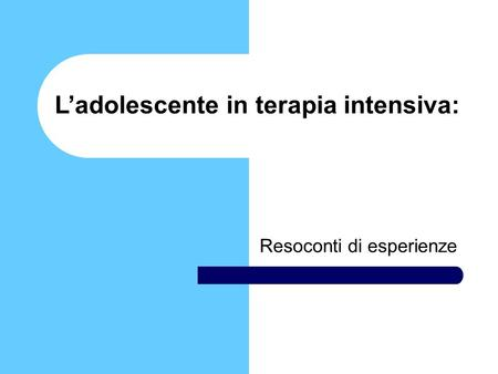 Ladolescente in terapia intensiva: Resoconti di esperienze.