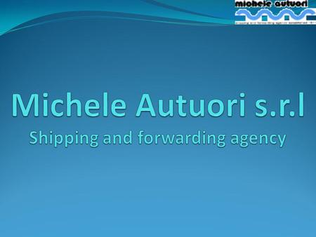 Michele Autuori s.r.l Shipping and forwarding agency