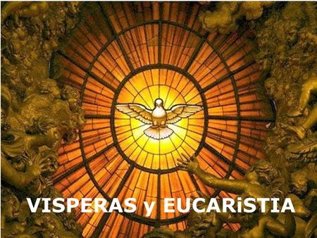 VISPERAS y EUCARiSTIA. Entrada Jesus Christ you are my life Jesus Christ you are my life, alleluia, alleluia! Jesus Christ you are my life, You are my.