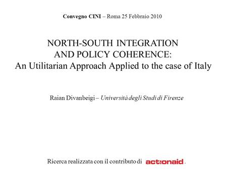 NORTH-SOUTH INTEGRATION AND POLICY COHERENCE: An Utilitarian Approach Applied to the case of Italy Raian Divanbeigi – Università degli Studi di Firenze.