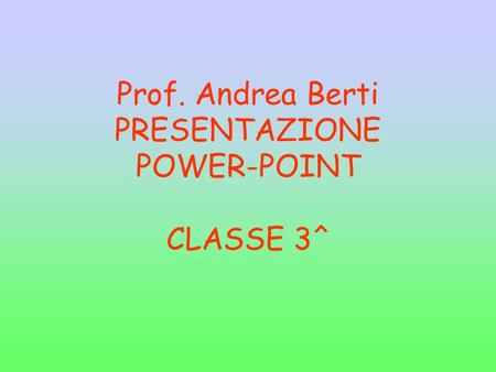 Prof. Andrea Berti PRESENTAZIONE POWER-POINT CLASSE 3^