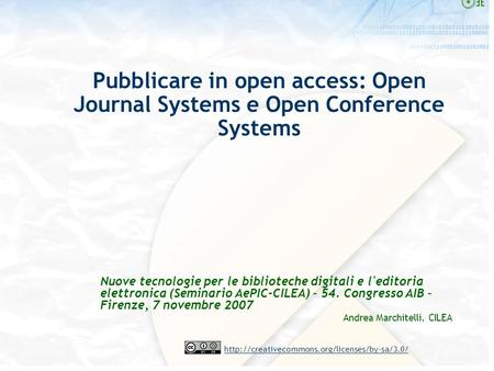 Pubblicare in open access: Open Journal Systems e Open Conference Systems Nuove tecnologie per le biblioteche.