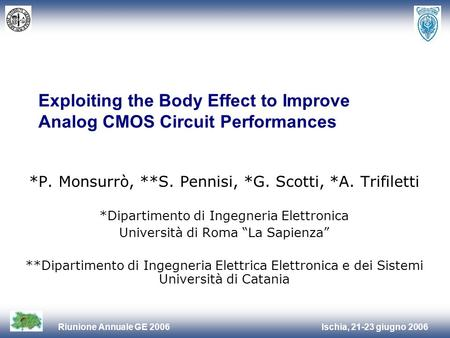 Ischia, 21-23 giugno 2006Riunione Annuale GE 2006 Exploiting the Body Effect to Improve Analog CMOS Circuit Performances *P. Monsurrò, **S. Pennisi, *G.