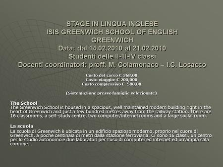 STAGE IN LINGUA INGLESE ISIS GREENWICH SCHOOL OF ENGLISH GREENWICH Data: dal 14.02.2010 al 21.02.2010 Studenti delle II-III-IV classi Docenti coordinatori: