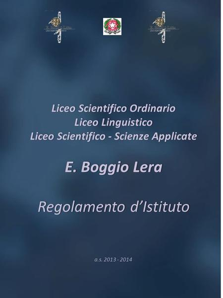 Liceo Scientifico Ordinario Liceo Linguistico Liceo Scientifico - Scienze Applicate E. Boggio Lera Regolamento dIstituto Liceo Scientifico Ordinario Liceo.