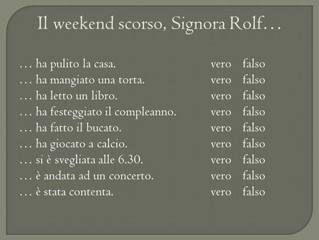 Il weekend scorso, Signora Rolf…