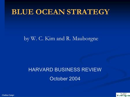 Cinthia Campi 1 BLUE OCEAN STRATEGY by W. C. Kim and R. Mauborgne HARVARD BUSINESS REVIEW October 2004.