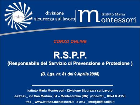 Istituto Maria Montessori - Divisione Sicurezza sul Lavoro address _ via San Martino, 34 – Montesarchio (BN) phone/fax _ 0824.834153 web _ www.istituto.montessori.it.