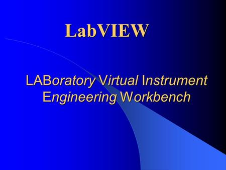LABoratory Virtual Instrument Engineering Workbench LabVIEW.