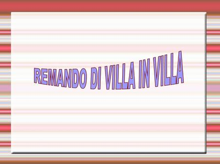 REMANDO DI VILLA IN VILLA