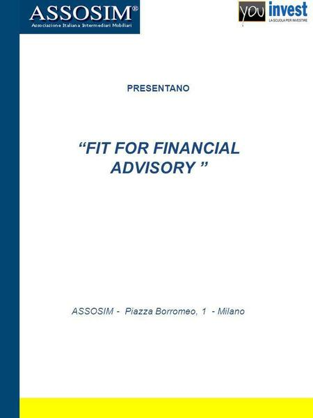 PRESENTANO FIT FOR FINANCIAL ADVISORY ASSOSIM - Piazza Borromeo, 1 - Milano.