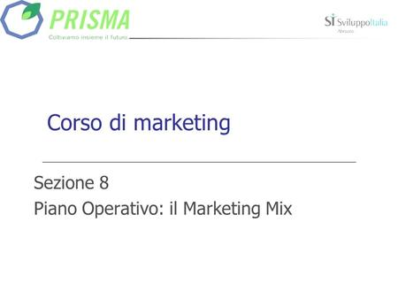 Corso di marketing Sezione 8 Piano Operativo: il Marketing Mix.