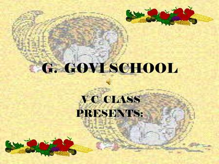G. GOVI SCHOOL V C CLASS PRESENTS:. TRADITIONS, CULTURE AND SOCIETY: THANKSGIVING DAY.