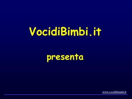 VocidiBimbi.it presenta www.vocidibimbi.it.
