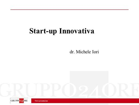 Titolo presentazione Start-up Innovativa dr. Michele Iori.