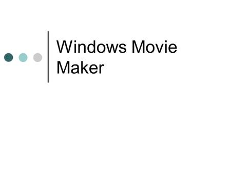 Windows Movie Maker. Che cosè Windows Movie Maker Windows Movie Maker è unapplicazione che consente di acquisire sul computer audio e video da una videocamera,