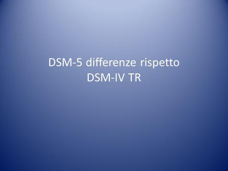 DSM-5 differenze rispetto DSM-IV TR