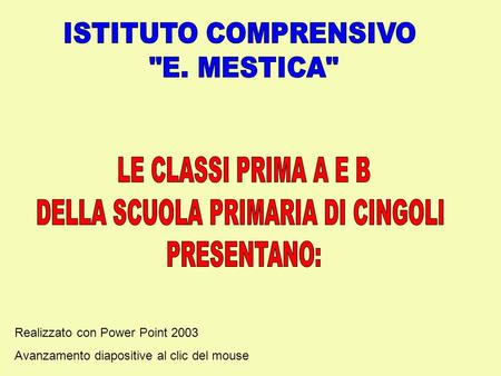 Realizzato con Power Point 2003 Avanzamento diapositive al clic del mouse.