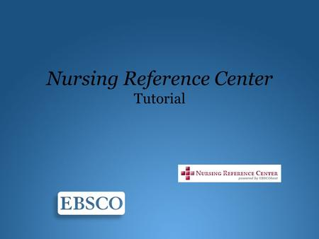 Nursing Reference Center Tutorial. Benvenuti al tutorial EBSCO su Nursing Reference Center (NRC). NRC offre ad infermieri, amministrativi, studenti e.