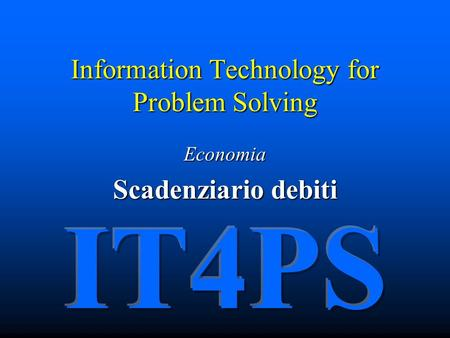 Information Technology for Problem Solving Economia Scadenziario debiti.