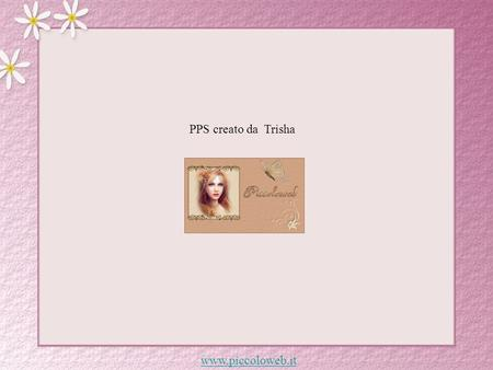www.piccoloweb.it PPS creato da Trisha LENTAMENTE MUORE Pablo Neruda www.piccoloweb.it.
