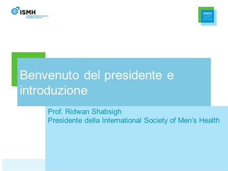 Benvenuto del presidente e introduzione Prof. Ridwan Shabsigh Presidente della International Society of Mens Health.