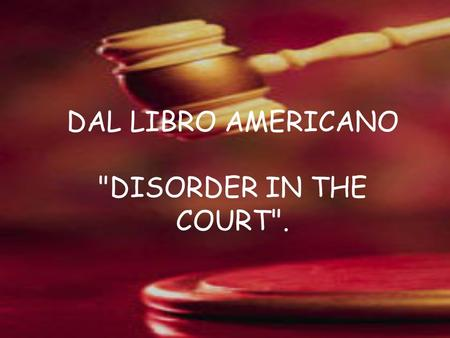 DAL LIBRO AMERICANO DISORDER IN THE COURT.
