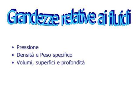 PressionePressione Densità e Peso specificoDensità e Peso specifico Volumi, superfici e profonditàVolumi, superfici e profondità