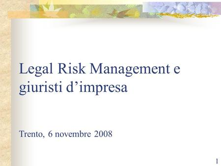 1 Legal Risk Management e giuristi dimpresa Trento, 6 novembre 2008.