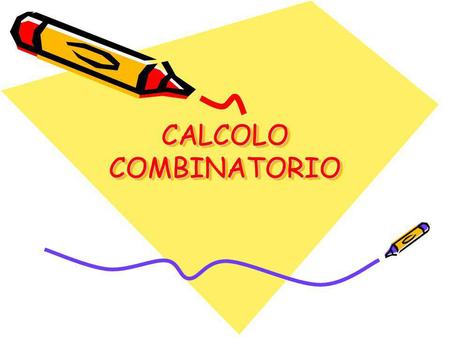CALCOLO COMBINATORIO.