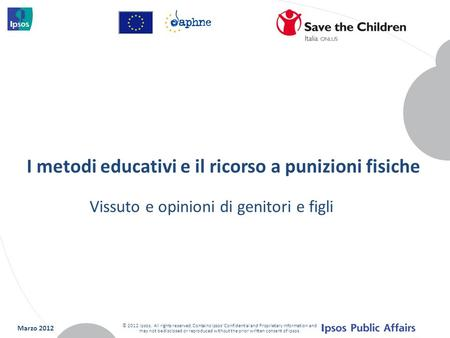 I metodi educativi e il ricorso a punizioni fisiche Marzo 2012 © 2012 Ipsos. All rights reserved. Contains Ipsos' Confidential and Proprietary information.