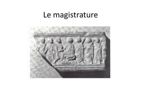 Le magistrature.