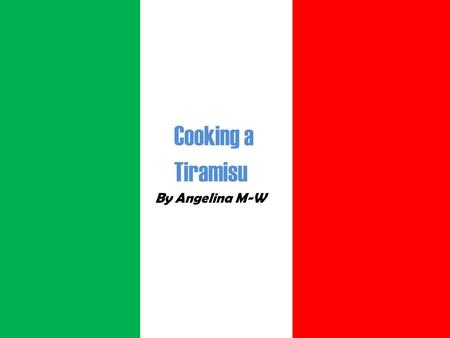 Cooking a Tiramisu By Angelina M-W. Prepararsi (Getting ready) To get ready were going to need to put on an apron and get the ingredients. Per prepararsi.