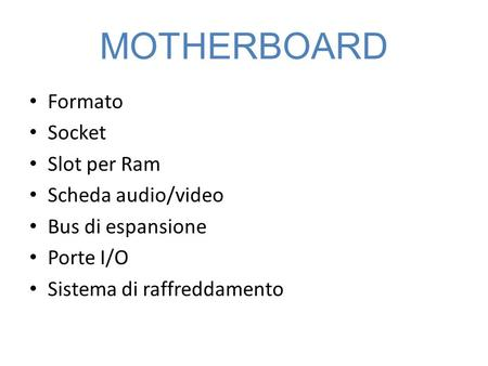 MOTHERBOARD Formato Socket Slot per Ram Scheda audio/video