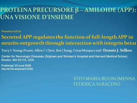 PROTEINA PRECURSORE β – AMILOIDE (APP): UNA VISIONE DINSIEME Secreted APP regulates the function of full-length APP in neurite outgrowth through interaction.
