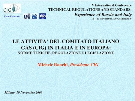 1 V International Conference TECHNICAL REGULATIONS AND STANDARS: Experience of Russia and Italy 16 – 20 November 2009, Milan Italy LE ATTIVITA DEL COMITATO.