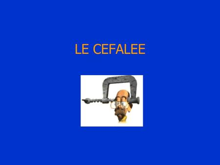 LE CEFALEE.