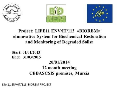 Life 11 ENV/IT/113 BIOREM PROJECT Project: LIFE11 ENV/IT/113 «BIOREM» «Innovative System for Biochemical Restoration and Monitoring of Degraded Soils»