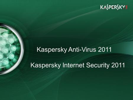 Click to edit Master title style Click to edit Master text styles –Second level Third level –Fourth level »Fifth level Kaspersky Anti-Virus 2011 Kaspersky.