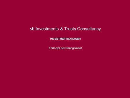 Sb Investments & Trusts Consultancy INVESTMENT MANAGER I Principi del Management.