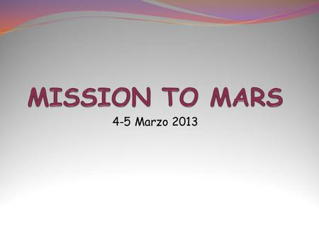 MISSION TO MARS 4-5 Marzo 2013.