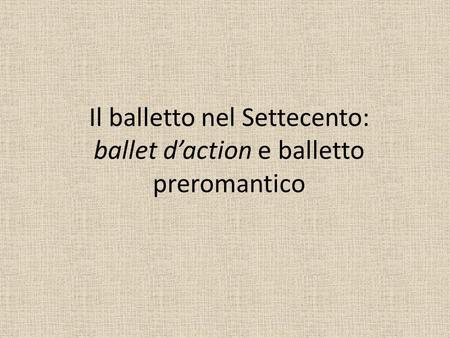 Il balletto nel Settecento: ballet d'action e balletto preromantico