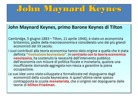 John Maynard Keynes. La sua opera principale è la Teoria generale dell'occupazione, dell'interesse e della moneta (The general theory of employment, interest.
