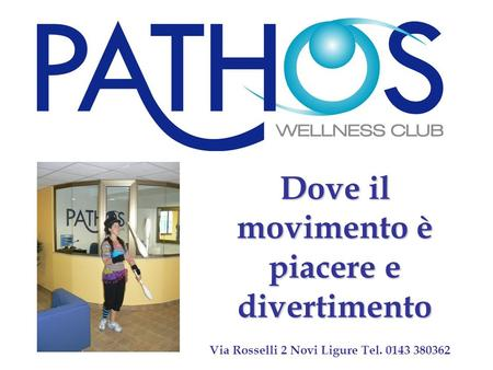 Dove il movimento è piacere e divertimento Via Rosselli 2 Novi Ligure Tel. 0143 380362.